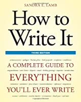 How to Write It, Third Edition: A Complete Guide to Everything You'll Ever Write