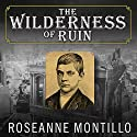 The Wilderness of Ruin: A Tale of Madness, Fire, and the Hunt for America's Youngest Serial Killer (       UNABRIDGED) by Roseanne Montillo Narrated by Emily Woo Zeller