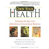 Own Your Health: Choosing the Best from Alternative and Conventional Medicine ~ Roanne Weisman