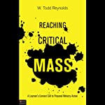Reaching Critical Mass: A Layman's Earnest Call to Personal Ministry Action | W. Todd Reynolds
