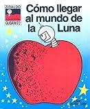 Como Llegar Al Mundo De La Luna/how to Get to the Moon (Spanish Edition)