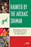 img - for Haunted by the Archaic Shaman: Himalayan Jhakris and the Discourse on Shamanism by Sidky, H. (2008) Hardcover book / textbook / text book