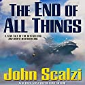 The End of All Things: Old Man's War, Book 6 (       UNABRIDGED) by John Scalzi Narrated by Tavia Gilbert, William Dufris