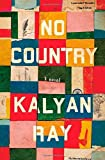 By Kalyan Ray No Country: A Novel