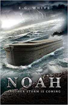 Noah Another Storm Is Coming: E. G White: 9781629130170: Amazon.com