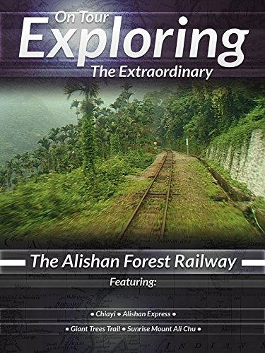 On Tour Exploring the Extraordinary The Alishan Forest Railway