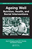 img - for Ageing Well: Nutrition, Health, and Social Interventions (Society for the Study of Human Biology) book / textbook / text book