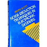 Noise Reduction Techniques in Electronic Systems ~ Henry Walter Ott