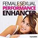 Female Sexual Performance Enhancer Hypnosis: Make Your Sex Life Sizzle, with Hypnosis Speech by  Hypnosis Live Narrated by  Hypnosis Live