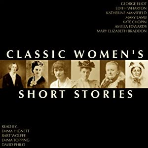 Classic Women's Short Stories | [George Eliot, Edith Wharton, Katherine Mansfield, Mary Lamb, Kate Chopin, Amelia Edwards, Mary Elizabeth Braddon]