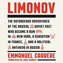 Limonov: The Outrageous Adventures of the Radical Soviet Poet Who Became a Bum in New York, a Sensation in France, and a Political Antihero in Russia (       UNABRIDGED) by Emmanuel Carrère, John Lambert - translator Narrated by Vikas Adam