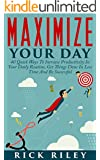 Maximize Your Day: 40 Quick Ways To Increase Productivity In Your Daily Routine, Get Things Done In Less Time And Be Successful (Time Management, Increase Your Productivity Book 1)