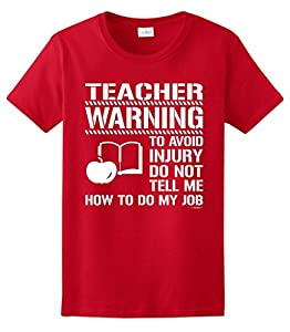 Avoid Injury Don't Tell Me How to Do My Job Teacher Ladies T-Shirt Small Red