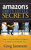 Amazon's Dirty Little Secrets: How to Use the Power of Others to Market and Sell for You
