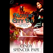 Motor City Fae: Book 1 of Urban Arcana | Cindy Spencer Pape