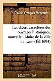 img - for Les Divers Caracteres Des Ouvrages Historiques, Plan D'Une Nouvelle Histoire de La Ville de Lyon (French Edition) book / textbook / text book