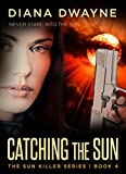 CATCHING THE SUN (The Sun Killer Book 4)
