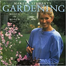 Martha Stewart's Gardening: Month by Month: Martha Stewart ...