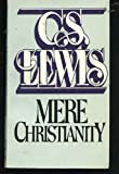 Mere Christianity: A Revised and Enlarged Edition, With a New Introduction, of the Three Books the Case for Christianity, Christian Behaviour, and Beyond Personality (0020868308) by Lewis, C. S.