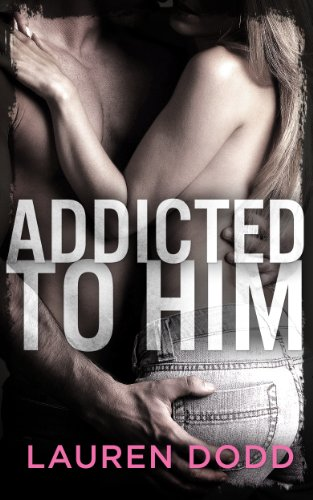 Addicted to Him by Lauren Dodd