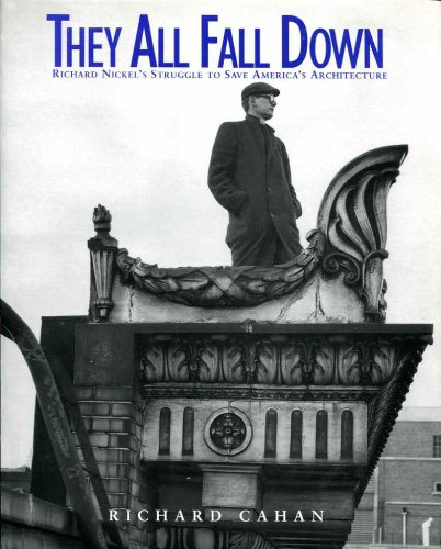 They All Fall Down: Richard Nickel's Struggle to Save America's Architecture