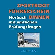 Sportbootführerschein (SBF) Binnen. Hörbuch mit amtlichen Prüfungsfragen Hörbuch von Rudi Singer Gesprochen von: Djamil Deininger