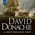 A Shot Rolling Ship: A John Pearce Novel Audiobook by David Donachie Narrated by Peter Wickham