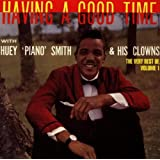 Having a Good Time: the Very Best of Huey 'piano' Smith Vol.1