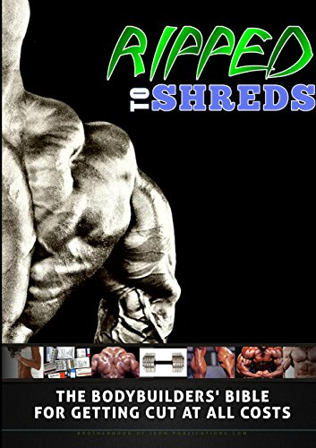Ripped to Shreds - The Bodybuilders Bible for Getting Cut at All Costs