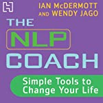 The NLP Coach 1: Simple Tools to Change Your Life | Ian McDermott,Wendy Jago