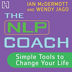 The NLP Coach 1: Simple Tools to Change Your Life | [Ian McDermott, Wendy Jago]