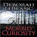 Morbid Curiosity Audiobook by Deborah LeBlanc Narrated by Alexandria Stevens