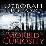 Morbid Curiosity   Deborah LeBlanc