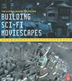 img - for Building Sci-Fi Moviescapes: The Science Behind the Fiction by Hanson Matt (2005-07-15) Paperback book / textbook / text book