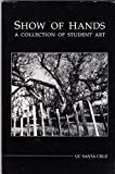 img - for SHOW OF HANDS 1991: A Collection of Student Art / UC Santa Cruz book / textbook / text book