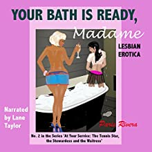 Your Bath is Ready, Madame, No. 2 in the Series 'At Your Service: The Tennis Star and the Stewardess, and the Waitress' (       UNABRIDGED) by Paris Rivera Narrated by Lane Taylor