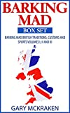 Barking Mad Box Set: Barking Mad British Traditions and Sports Volumes I, II and III