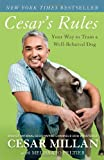 Cesars Rules: Your Way to Train a Well-Behaved Dog