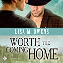 Worth the Coming Home (       UNABRIDGED) by Lisa M. Owens Narrated by John Solo