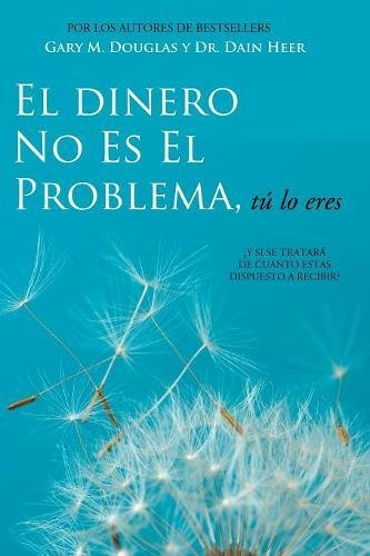 El Dinero No Es El Problema, Tu Lo Eres - Money Is Not the Problem Spanish  [Douglas, Gary M - Heer, Dain] (Tapa Blanda)