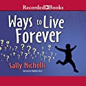 Ways to Live Forever (       UNABRIDGED) by Sally Nicholls Narrated by Charlotte Parry