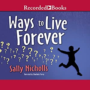 Ways to Live Forever | [Sally Nicholls]