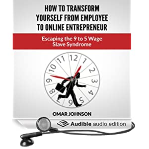 How to Transform Yourself from Employee to Online Entrepreneur: Escaping the 9 to 5 Wage Slave Syndrome (Unabridged)