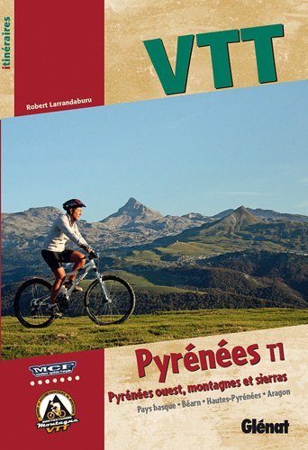 VTT-Pyrnes-Tome-1-Pyrnes-ouest-montagnes-et-sierras-Pays-basque-Bearn-Hautes-Pyrnes-Aragon
