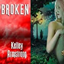 Broken: Women of the Otherworld, Book 6 Audiobook by Kelley Armstrong Narrated by Laural Merlington