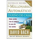 El Millonario Automatico Dueno de Casa: Como acabar rico al comprar la casa de tus suenos (Vintage Espanol)