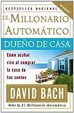 El Millonario Automático Dueño de Casa: Cómo acabar rico al comprar la casa de tus sueños (Spanish Edition)