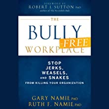 The Bully-Free Workplace: Stop Jerks, Weasels, and Snakes from Killing Your Organization (       UNABRIDGED) by Gary Namie, Ruth F. Namie Narrated by Christine Marshall