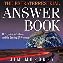 The Extraterrestrial Answer Book: UFOs, Alien Abductions, and the Coming ET Presence (       UNABRIDGED) by Jim Moroney Narrated by Kevin Foley