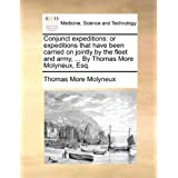 Conjunct expeditions: or expeditions that have been carried on jointly by the fleet and army, ... By Thomas More...
